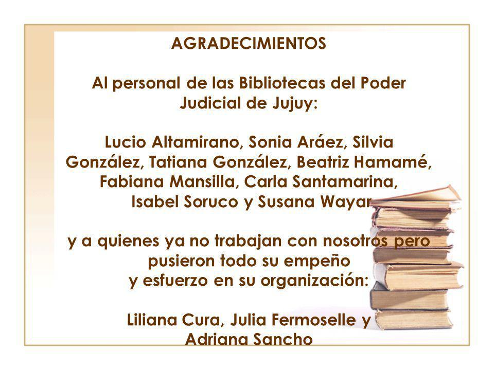 AGRADECIMIENTOS Al personal de las Bibliotecas del Poder Judicial de Jujuy: Lucio Altamirano, Sonia Aráez, Silvia González, Tatiana González, Beatriz