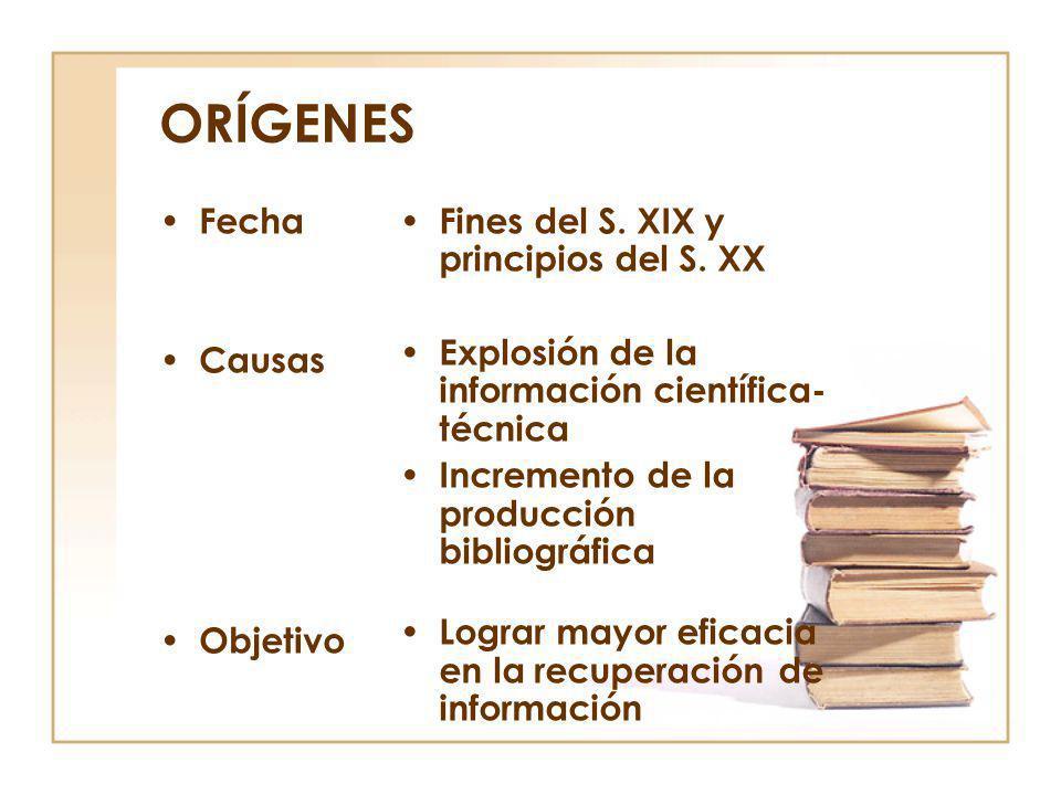 ORÍGENES Fecha Causas Objetivo Fines del S. XIX y principios del S. XX Explosión de la información científica- técnica Incremento de la producción bib