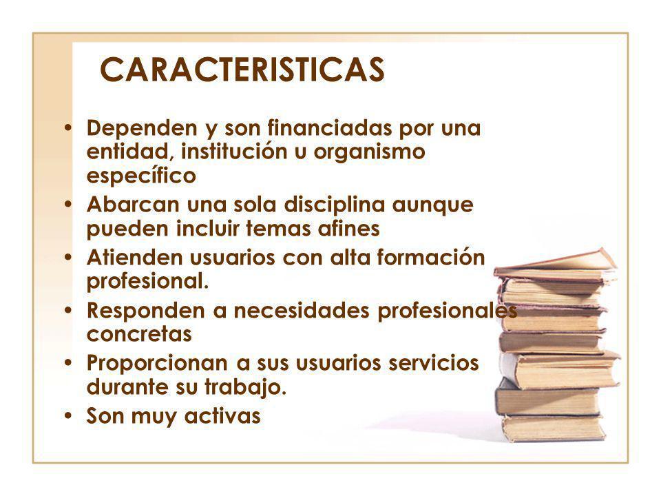 CARACTERISTICAS Dependen y son financiadas por una entidad, institución u organismo específico Abarcan una sola disciplina aunque pueden incluir temas
