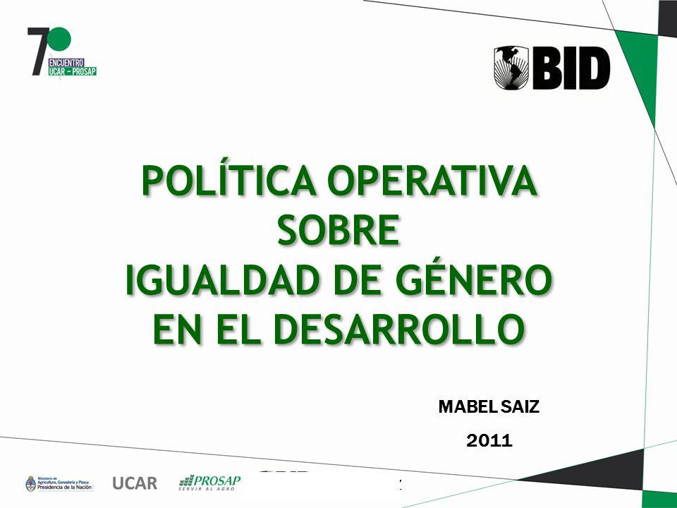 MABEL SAIZ POLÍTICA OPERATIVA SOBRE IGUALDAD DE GÉNERO EN EL DESARROLLO MABEL SAIZ 2011