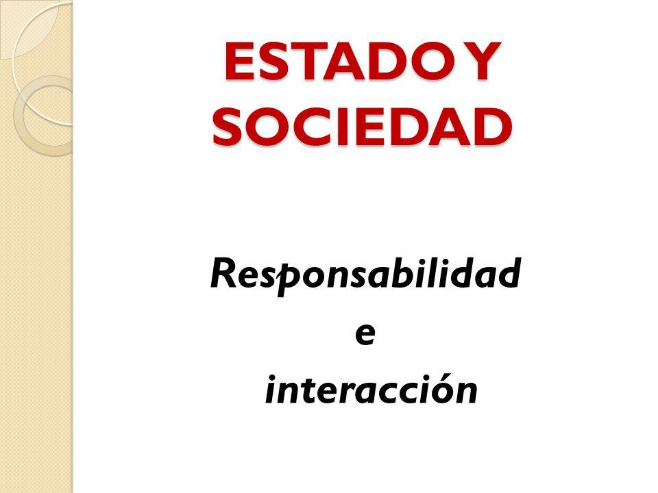 ESTADO Y SOCIEDAD Responsabilidad e interacción