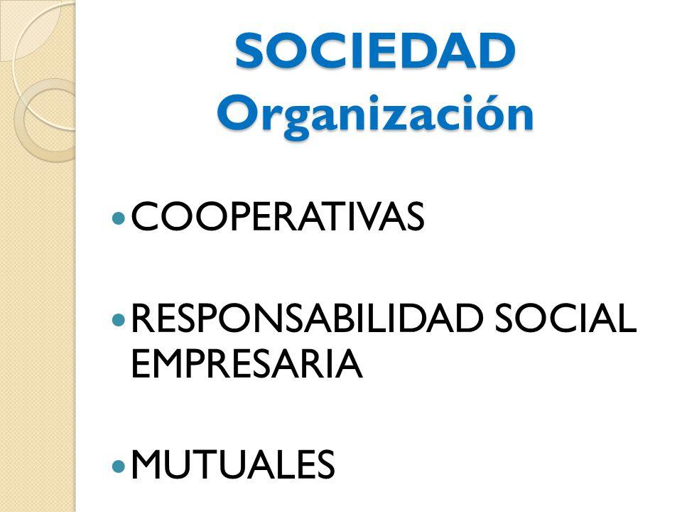 SOCIEDAD Organización COOPERATIVAS RESPONSABILIDAD SOCIAL EMPRESARIA MUTUALES