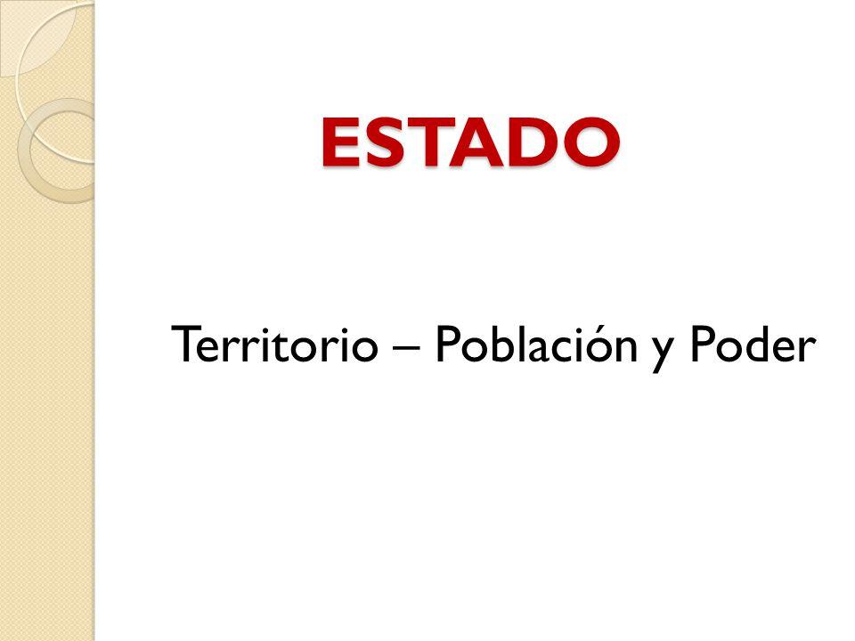 ESTADO Territorio – Población y Poder
