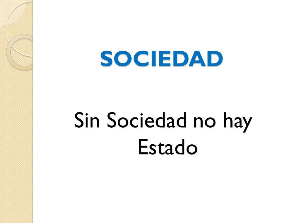 SOCIEDAD Sin Sociedad no hay Estado