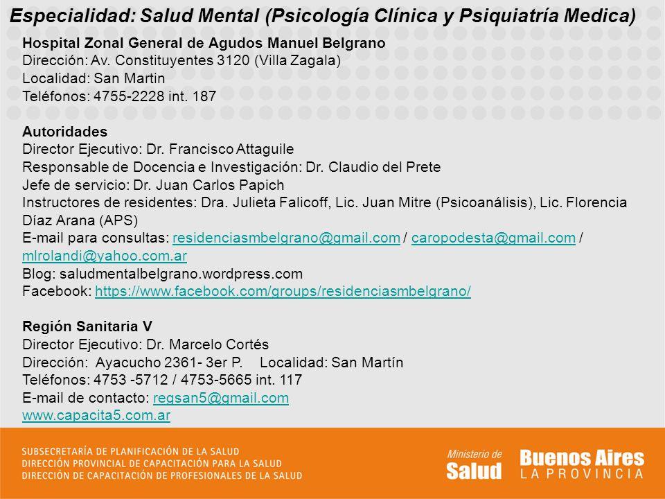 Especialidad: Salud Mental (Psicología Clínica y Psiquiatría Medica) Hospital Zonal General de Agudos Manuel Belgrano Dirección: Av. Constituyentes 31