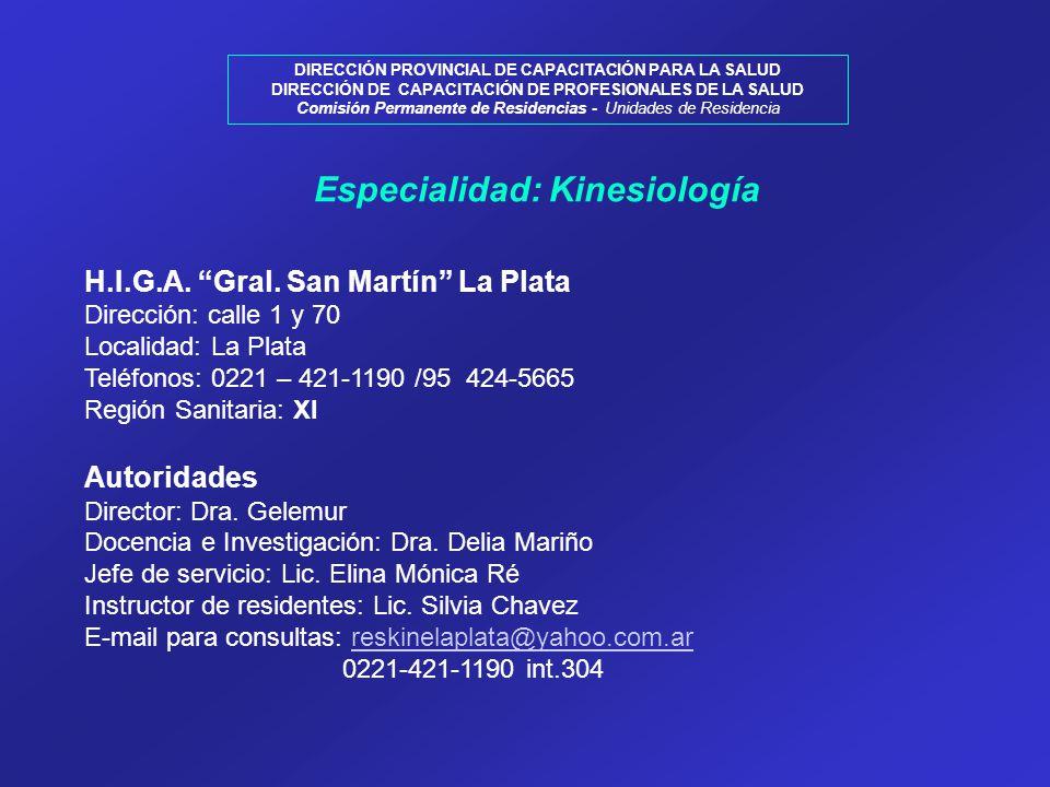 DIRECCIÓN PROVINCIAL DE CAPACITACIÓN PARA LA SALUD DIRECCIÓN DE CAPACITACIÓN DE PROFESIONALES DE LA SALUD Comisión Permanente de Residencias - Unidades de Residencia Especialidad: Kinesiología H.I.G.A.