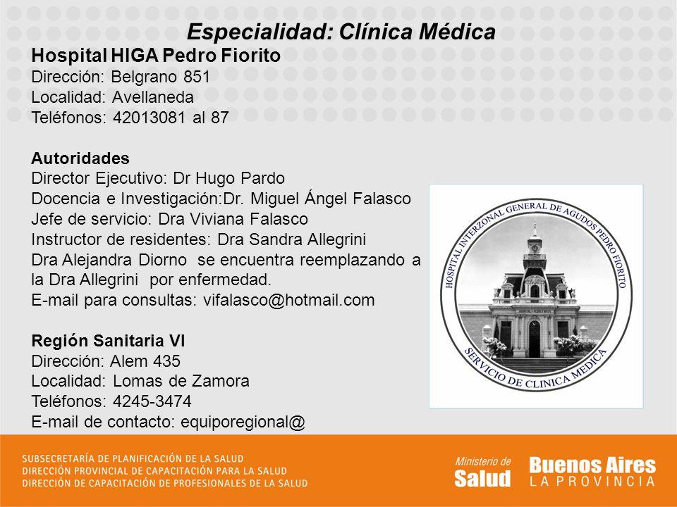 Especialidad: Clínica Médica Hospital HIGA Pedro Fiorito Dirección: Belgrano 851 Localidad: Avellaneda Teléfonos: 42013081 al 87 Autoridades Director
