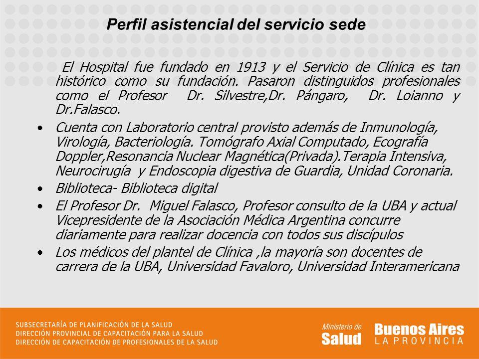 Perfil asistencial del servicio sede El Hospital fue fundado en 1913 y el Servicio de Clínica es tan histórico como su fundación. Pasaron distinguidos