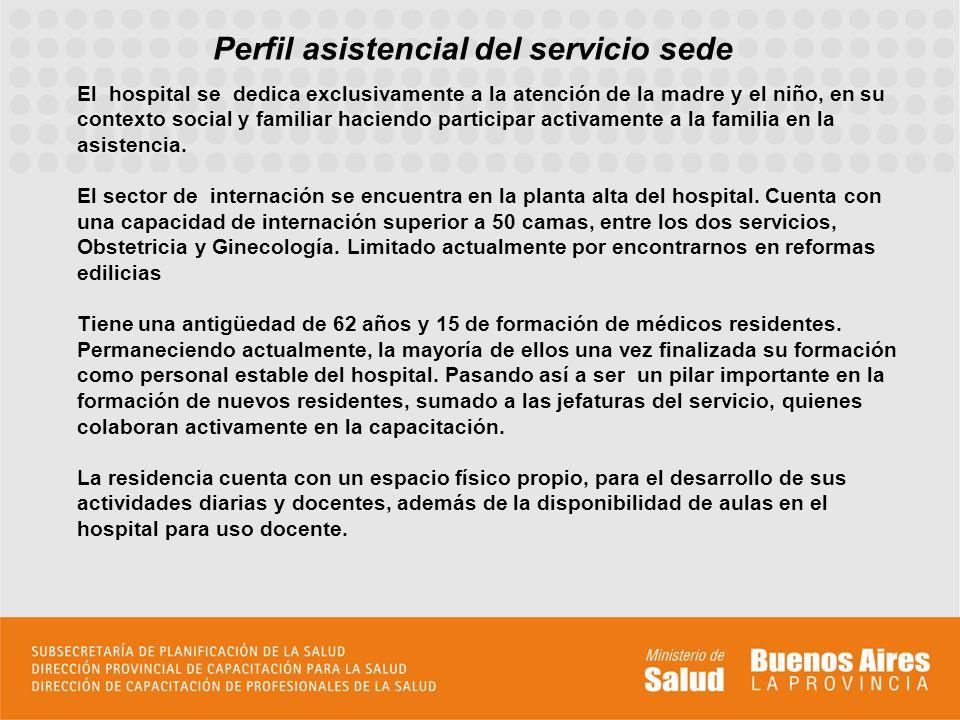 Perfil asistencial del servicio sede El hospital se dedica exclusivamente a la atención de la madre y el niño, en su contexto social y familiar hacien
