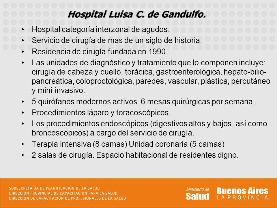 Perfil asistencial del servicio sede El Hospital Gandulfo participa de la asistencia de la población del sur del cono-urbano bonaerense.