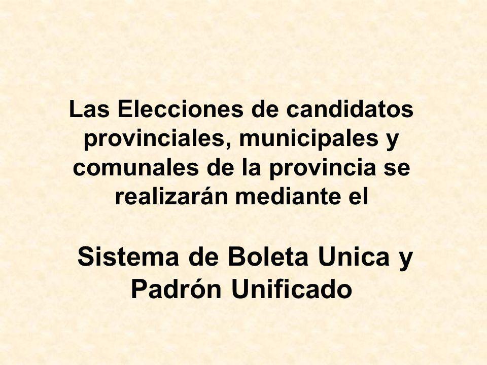Las Elecciones de candidatos provinciales, municipales y comunales de la provincia se realizarán mediante el Sistema de Boleta Unica y Padrón Unificad