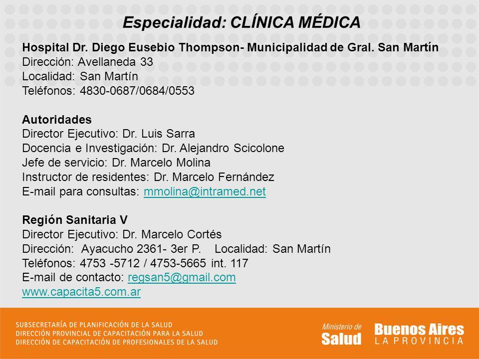 Especialidad: CLÍNICA MÉDICA Hospital Dr. Diego Eusebio Thompson- Municipalidad de Gral. San Martín Dirección: Avellaneda 33 Localidad: San Martín Tel