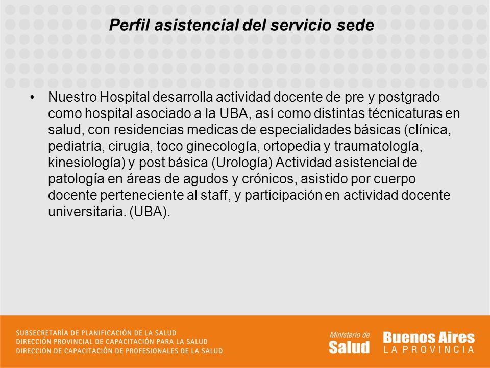 Perfil asistencial del servicio sede Nuestro Hospital desarrolla actividad docente de pre y postgrado como hospital asociado a la UBA, así como distin