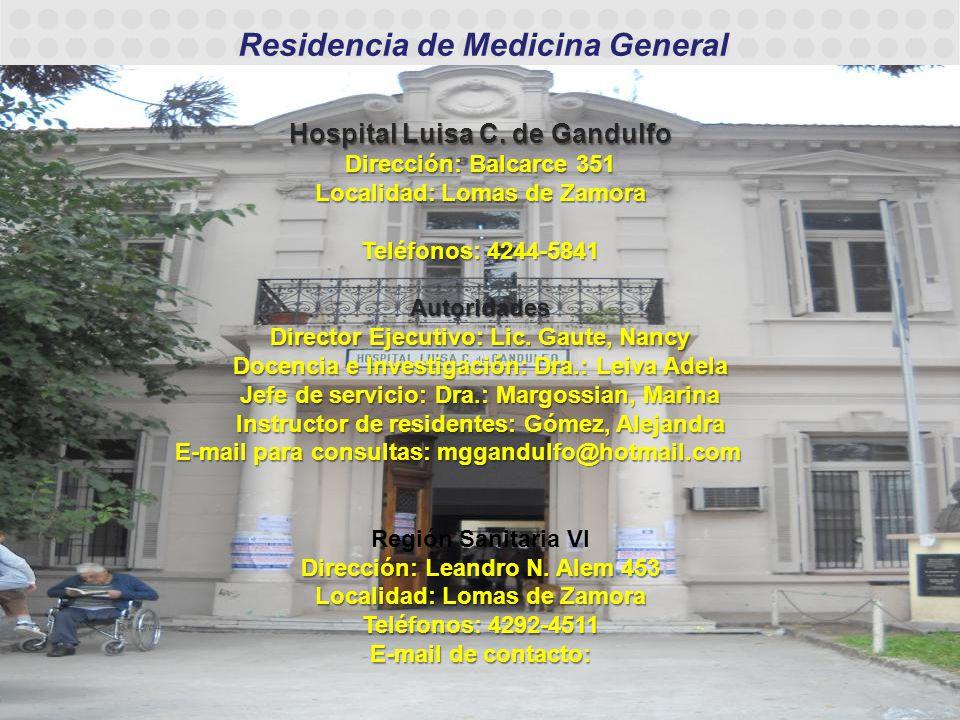 Residencia de Medicina General Hospital Luisa C. de Gandulfo Dirección: Balcarce 351 Localidad: Lomas de Zamora Teléfonos: 4244-5841 Autoridades Direc