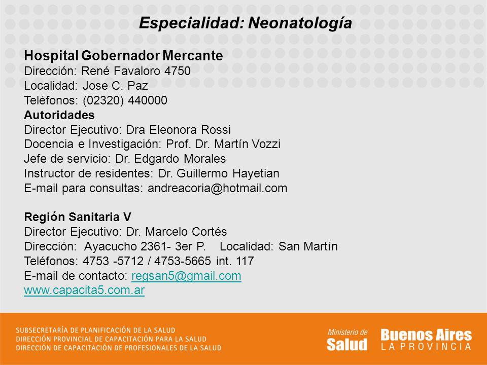 Especialidad: Neonatología Hospital Gobernador Mercante Dirección: René Favaloro 4750 Localidad: Jose C. Paz Teléfonos: (02320) 440000 Autoridades Dir