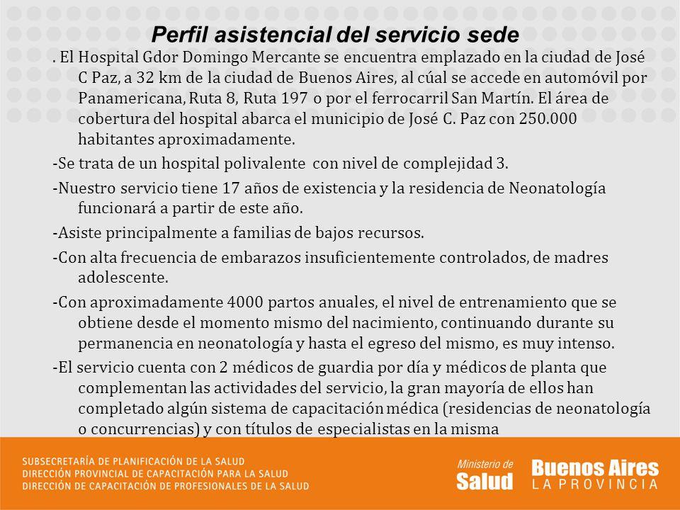 Perfil asistencial del servicio sede. El Hospital Gdor Domingo Mercante se encuentra emplazado en la ciudad de José C Paz, a 32 km de la ciudad de Bue