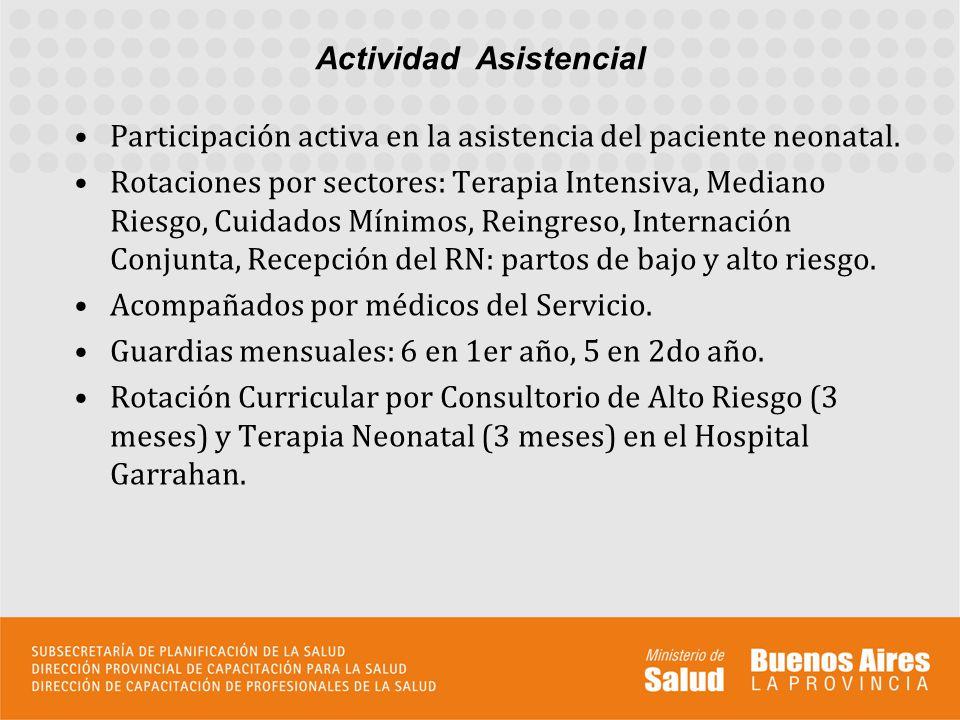 Participación activa en la asistencia del paciente neonatal. Rotaciones por sectores: Terapia Intensiva, Mediano Riesgo, Cuidados Mínimos, Reingreso,