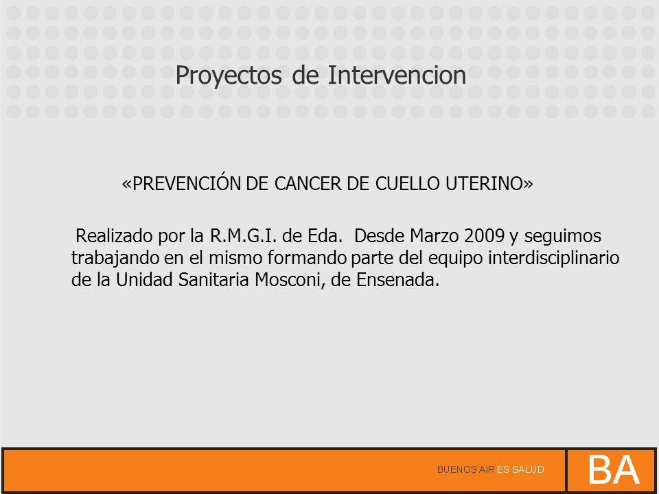 «PREVENCIÓN DE CANCER DE CUELLO UTERINO» Realizado por la R.M.G.I. de Eda. Desde Marzo 2009 y seguimos trabajando en el mismo formando parte del equip