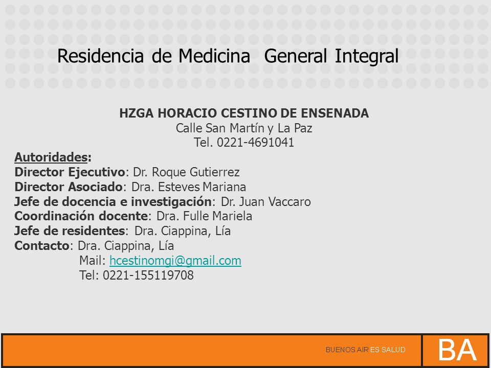 HZGA HORACIO CESTINO DE ENSENADA Calle San Martín y La Paz Tel. 0221-4691041 Autoridades: Director Ejecutivo: Dr. Roque Gutierrez Director Asociado: D
