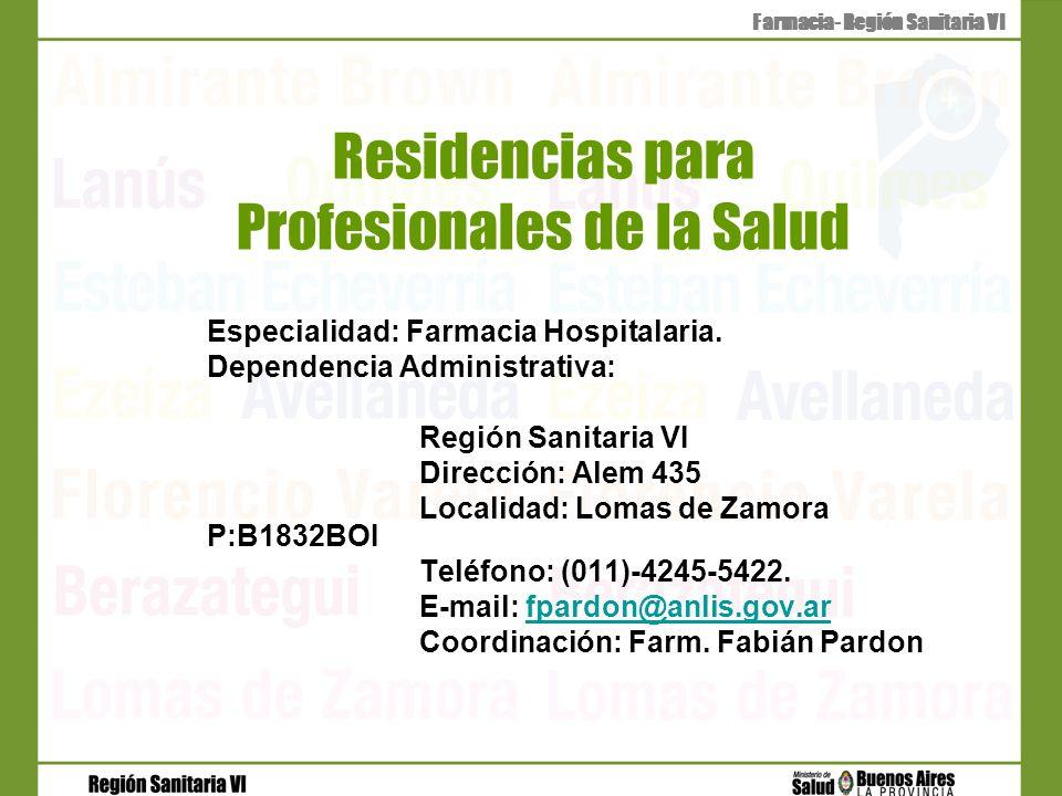 Residencias para Profesionales de la Salud Especialidad: Farmacia Hospitalaria. Dependencia Administrativa: Región Sanitaria VI Dirección: Alem 435 Lo