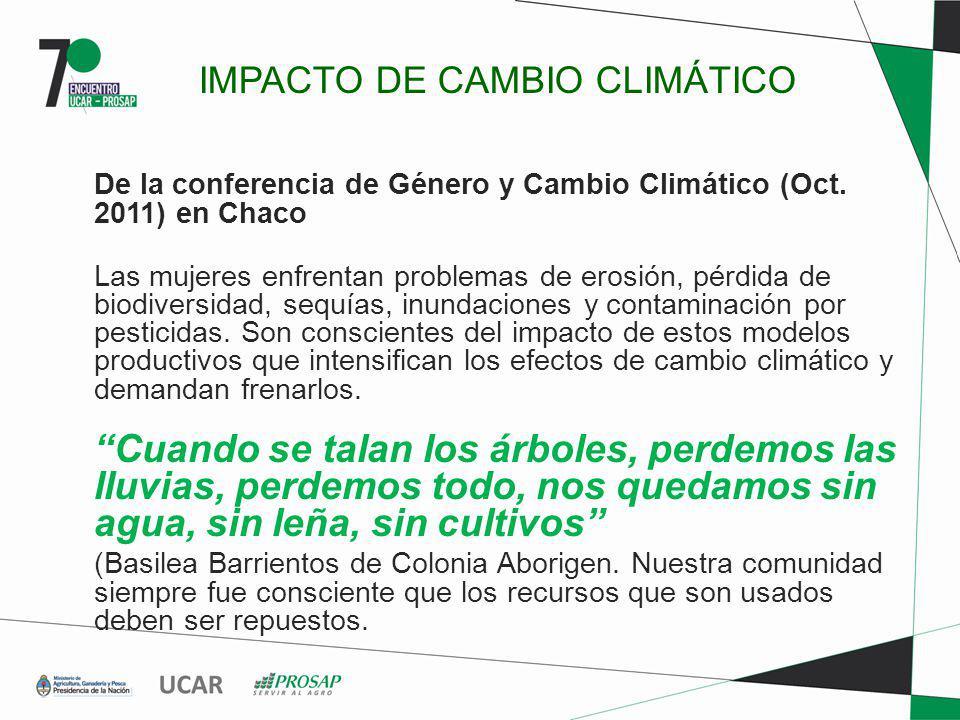 IMPACTO DE CAMBIO CLIMÁTICO De la conferencia de Género y Cambio Climático (Oct. 2011) en Chaco Las mujeres enfrentan problemas de erosión, pérdida de