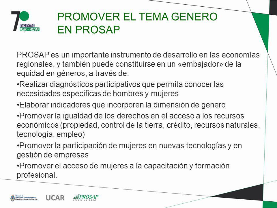 PROMOVER EL TEMA GENERO EN PROSAP PROSAP es un importante instrumento de desarrollo en las economías regionales, y también puede constituirse en un «e