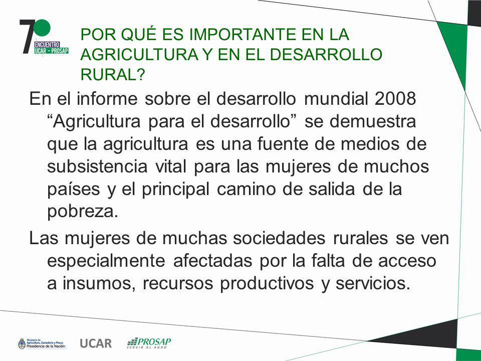 GENERO EN AGRICULTURA El empoderamiento económico de las mujeres es una prioridad lógica de los programas públicos que buscan promover el desarrollo agrícola.