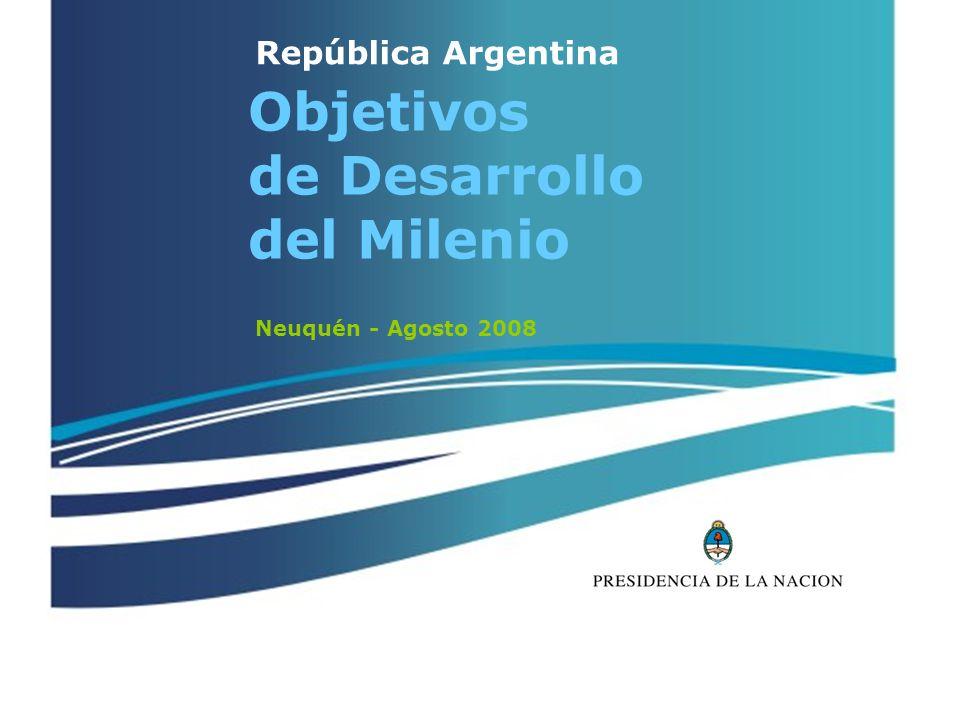 República Argentina Objetivos de Desarrollo del Milenio Neuquén - Agosto 2008