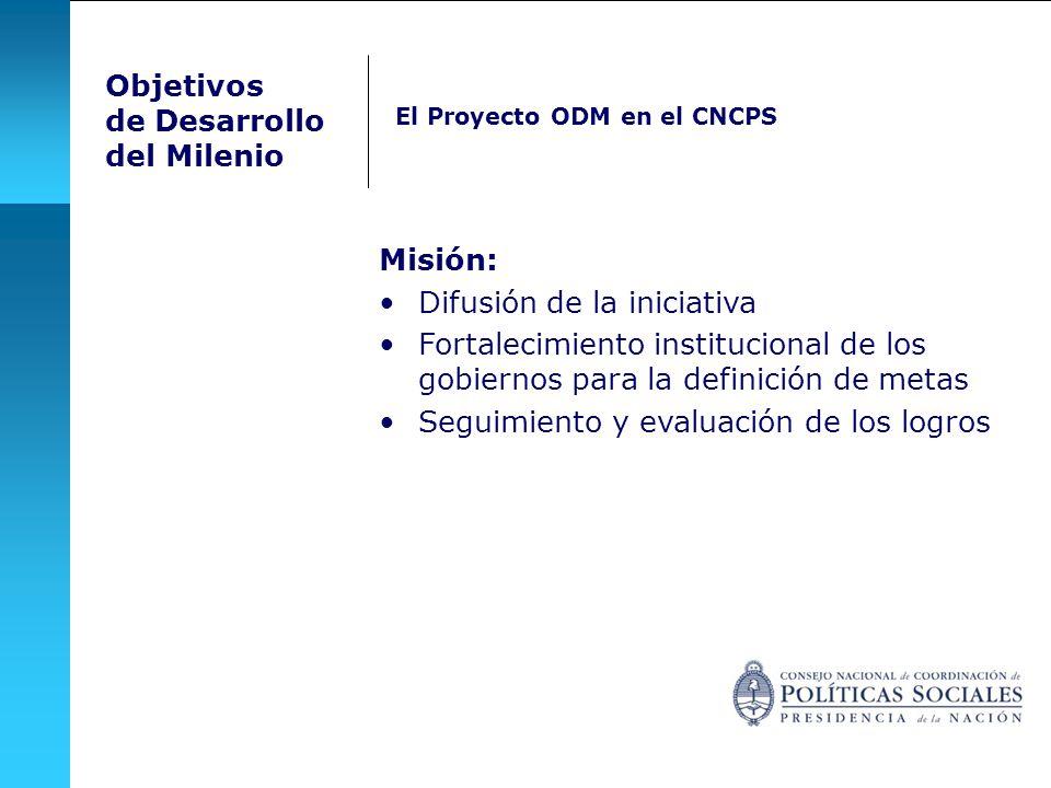 Misión: Difusión de la iniciativa Fortalecimiento institucional de los gobiernos para la definición de metas Seguimiento y evaluación de los logros Objetivos de Desarrollo del Milenio El Proyecto ODM en el CNCPS