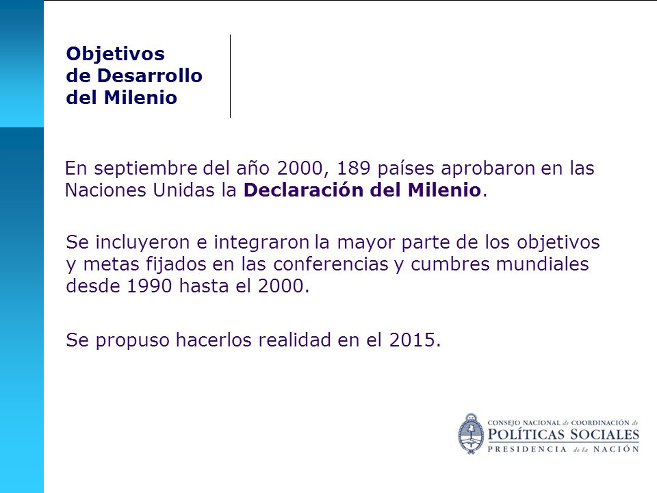 En septiembre del año 2000, 189 países aprobaron en las Naciones Unidas la Declaración del Milenio.
