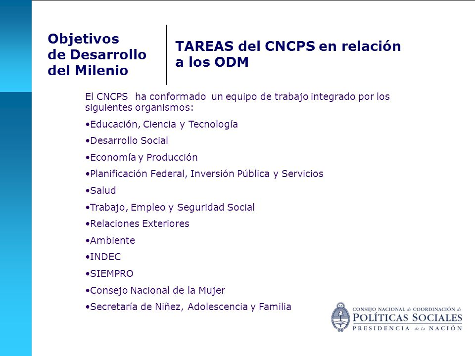 Objetivos de Desarrollo del Milenio TAREAS del CNCPS en relación a los ODM El CNCPS ha conformado un equipo de trabajo integrado por los siguientes or