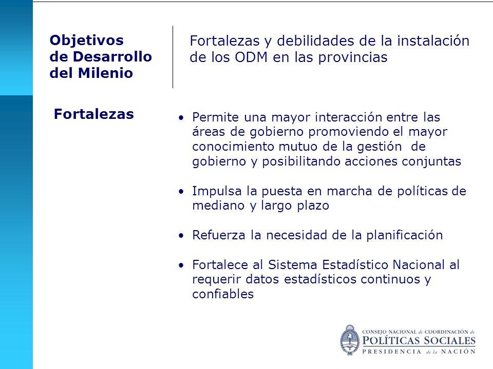 Fortalezas y debilidades de la instalación de los ODM en las provincias Permite una mayor interacción entre las áreas de gobierno promoviendo el mayor