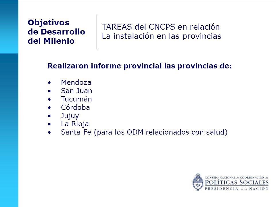 Objetivos de Desarrollo del Milenio TAREAS del CNCPS en relación La instalación en las provincias Realizaron informe provincial las provincias de: Men