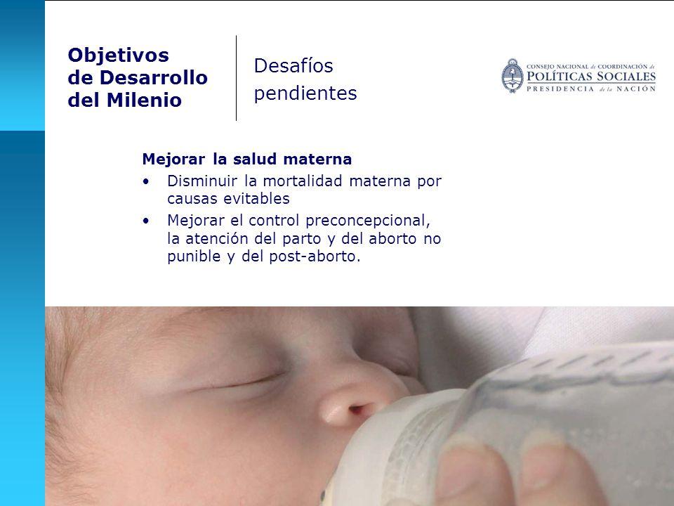 Objetivos de Desarrollo del Milenio Mejorar la salud materna Disminuir la mortalidad materna por causas evitables Mejorar el control preconcepcional, la atención del parto y del aborto no punible y del post-aborto.