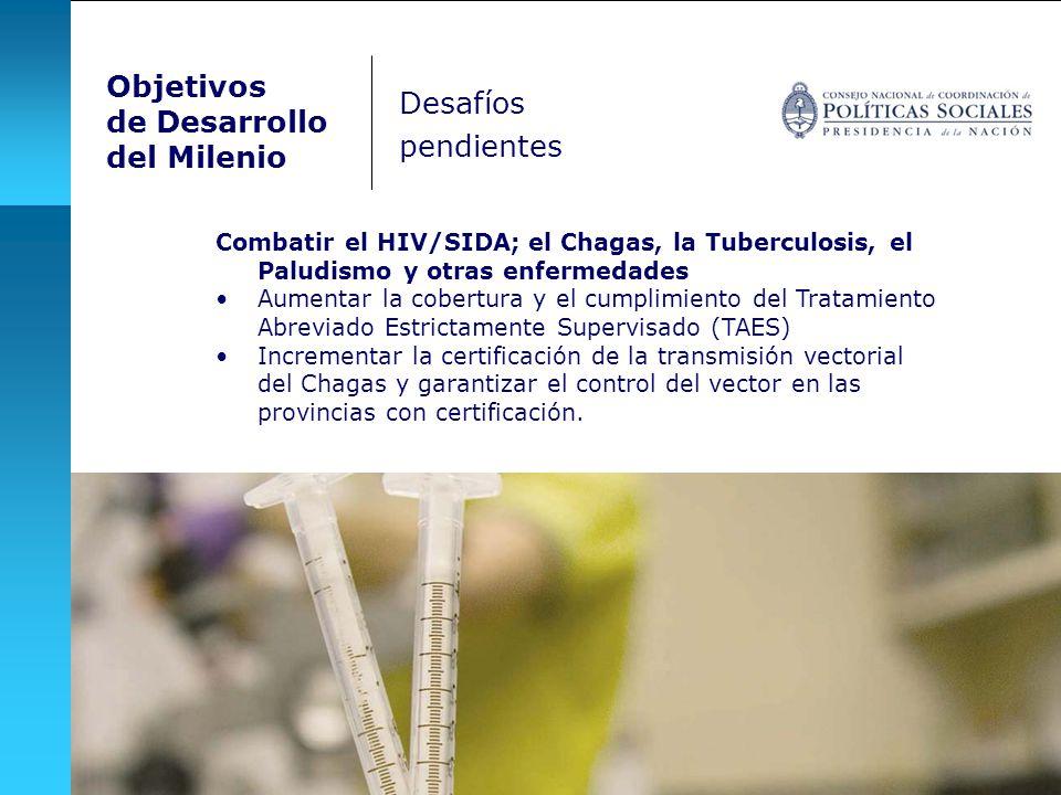 Objetivos de Desarrollo del Milenio Combatir el HIV/SIDA; el Chagas, la Tuberculosis, el Paludismo y otras enfermedades Aumentar la cobertura y el cum