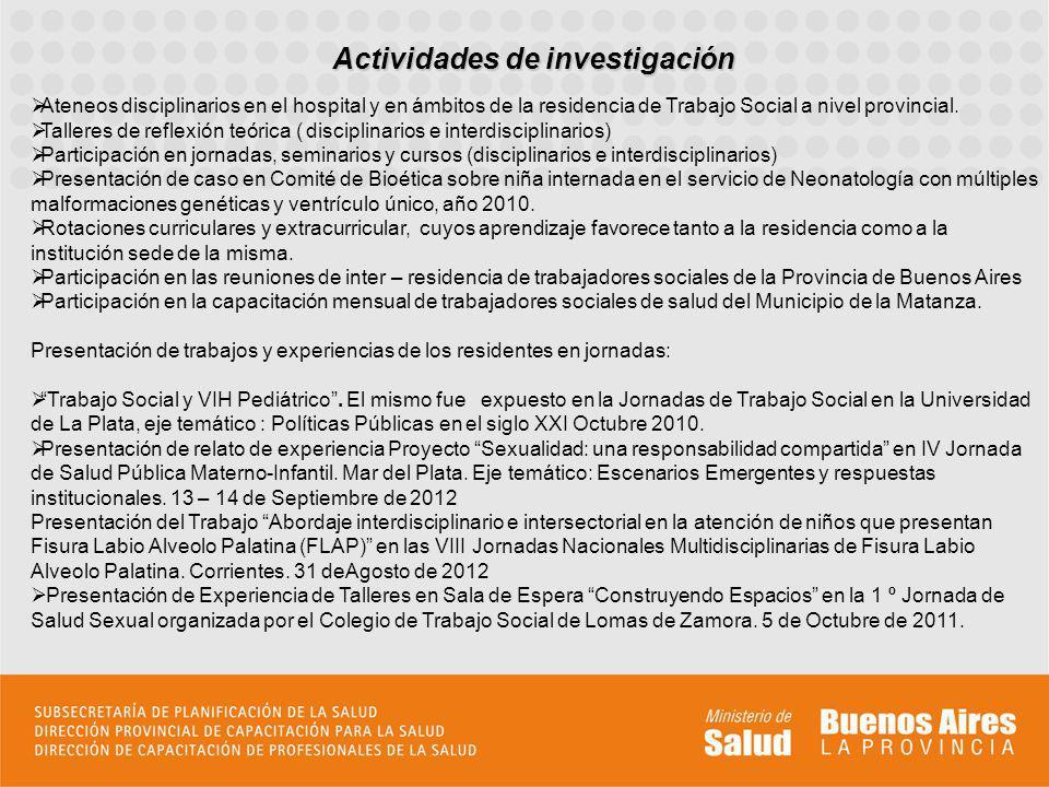 Actividades de investigación Ateneos disciplinarios en el hospital y en ámbitos de la residencia de Trabajo Social a nivel provincial.