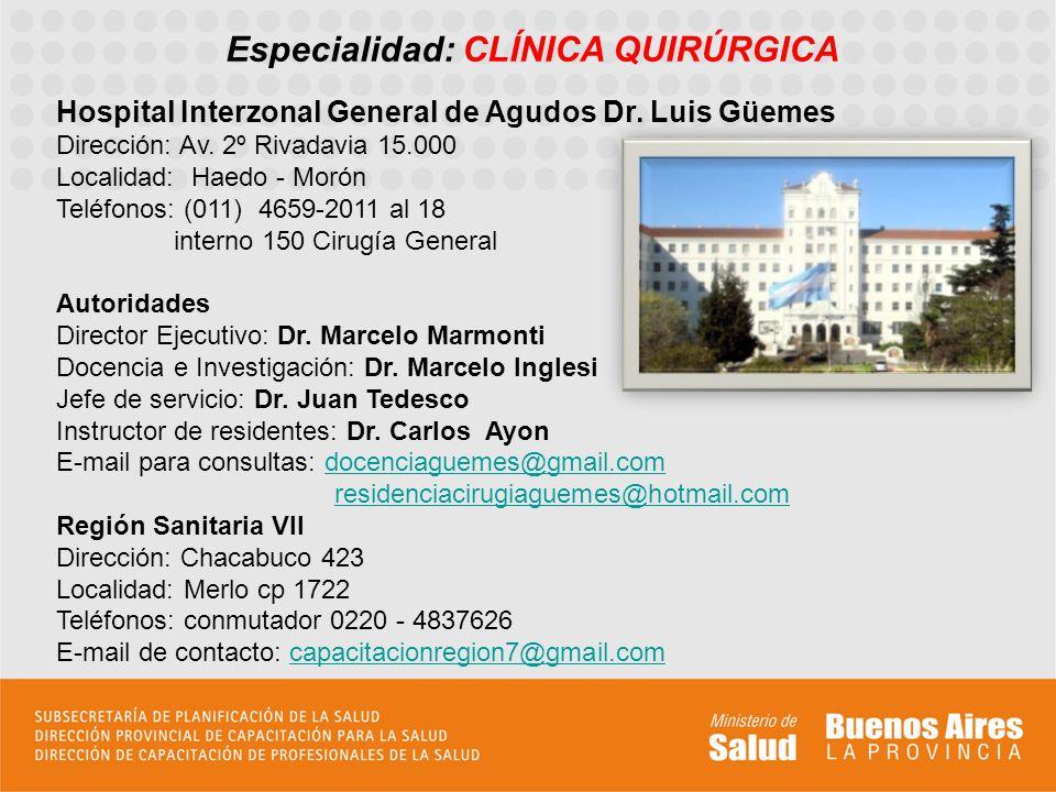 Especialidad: CLÍNICA QUIRÚRGICA Hospital Interzonal General de Agudos Dr. Luis Güemes Dirección: Av. 2º Rivadavia 15.000 Localidad: Haedo - Morón Tel