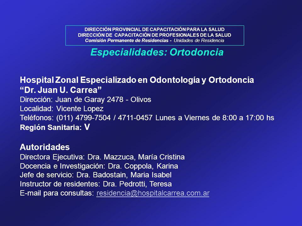 DIRECCIÓN PROVINCIAL DE CAPACITACIÓN PARA LA SALUD DIRECCIÓN DE CAPACITACIÓN DE PROFESIONALES DE LA SALUD Comisión Permanente de Residencias - Unidades de Residencia Hospital Zonal Especializado en Odontología y Ortodoncia Dr.