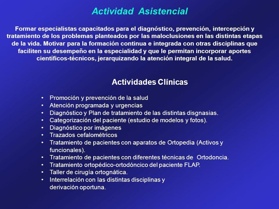 Actividad Asistencial Formar especialistas capacitados para el diagnóstico, prevención, intercepción y tratamiento de los problemas planteados por las maloclusiones en las distintas etapas de la vida.