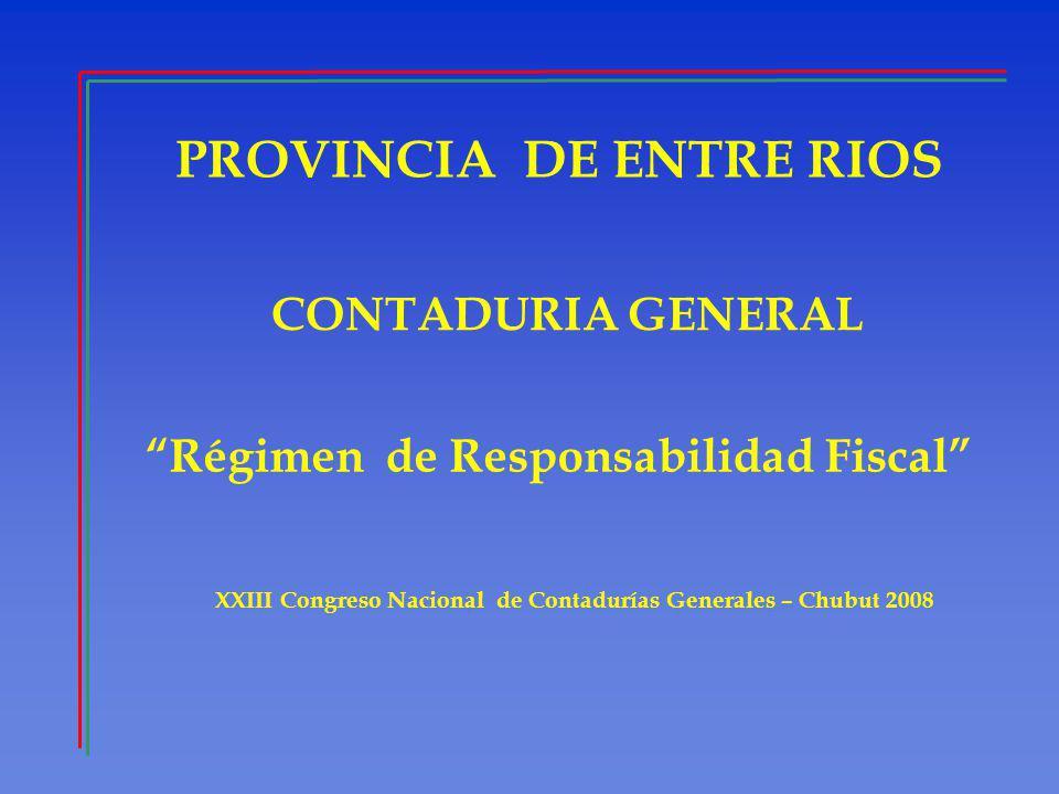 PROVINCIA DE ENTRE RIOS CONTADURIA GENERAL Régimen de Responsabilidad Fiscal XXIII Congreso Nacional de Contadurías Generales – Chubut 2008