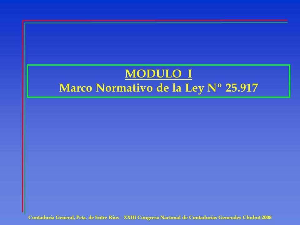 MODULO I Marco Normativo de la Ley Nº 25.917 Contaduría General, Pcia. de Entre Ríos – XXIII Congreso Nacional de Contadurías Generales Chubut 2008