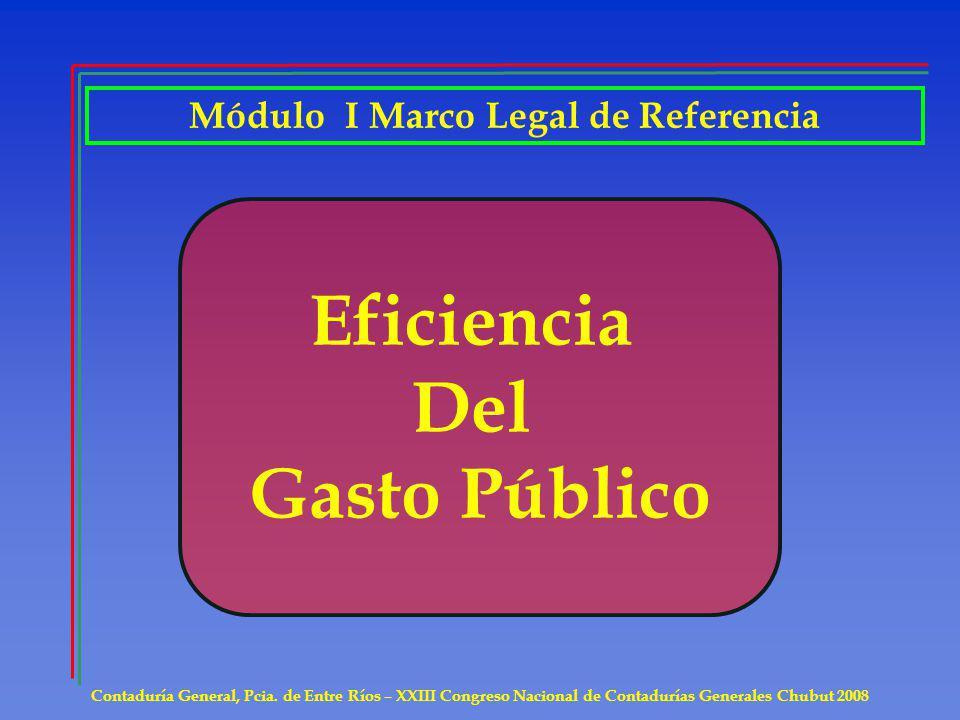 Contaduría General, Pcia. de Entre Ríos – XXIII Congreso Nacional de Contadurías Generales Chubut 2008 Eficiencia Del Gasto Público Módulo I Marco Leg