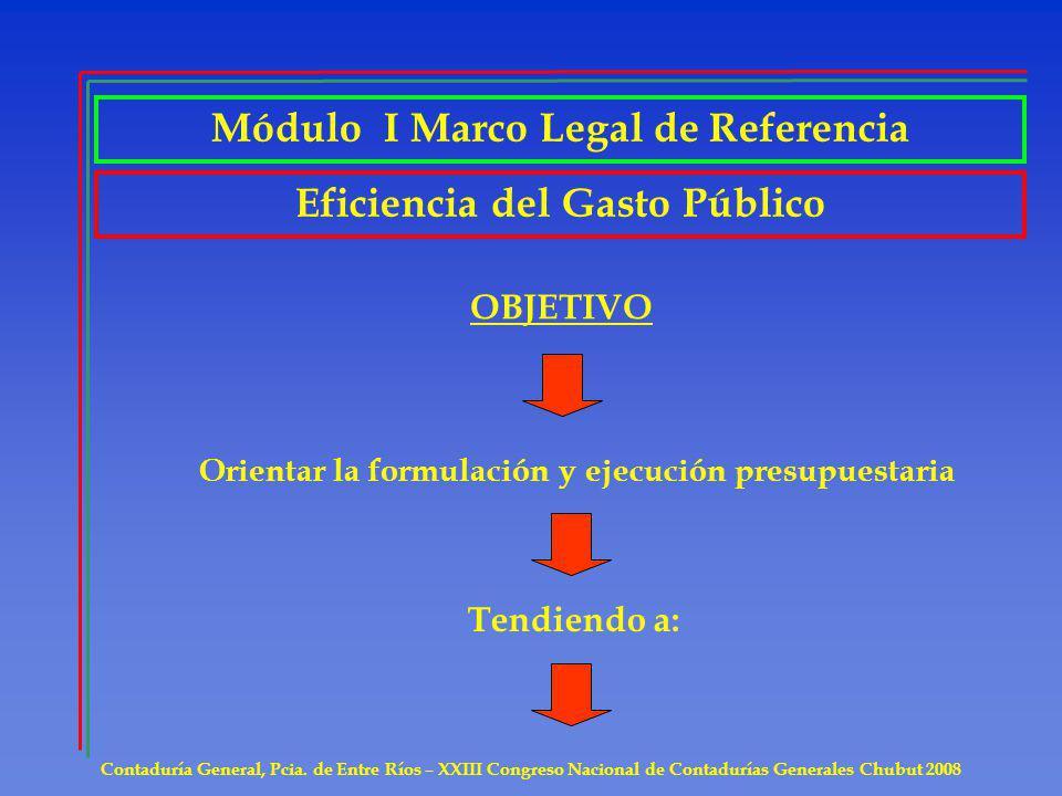 Contaduría General, Pcia. de Entre Ríos – XXIII Congreso Nacional de Contadurías Generales Chubut 2008 Eficiencia del Gasto Público OBJETIVO Orientar