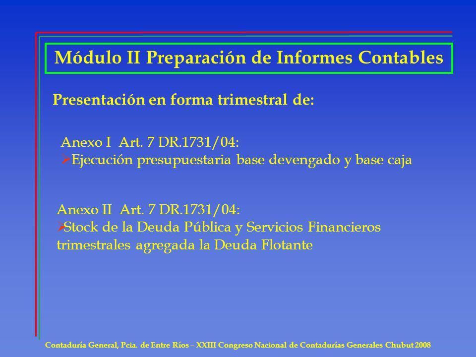 Módulo II Preparación de Informes Contables Presentación en forma trimestral de: Anexo I Art. 7 DR.1731/04: Ejecución presupuestaria base devengado y