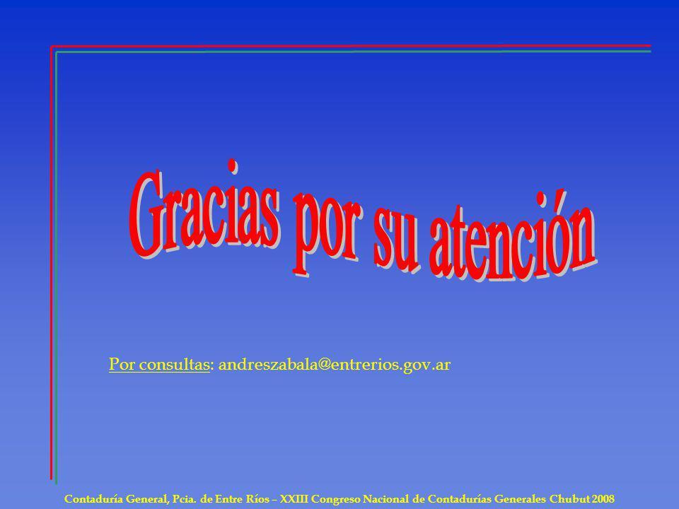 Contaduría General, Pcia. de Entre Ríos – XXIII Congreso Nacional de Contadurías Generales Chubut 2008 Por consultas: andreszabala@entrerios.gov.ar