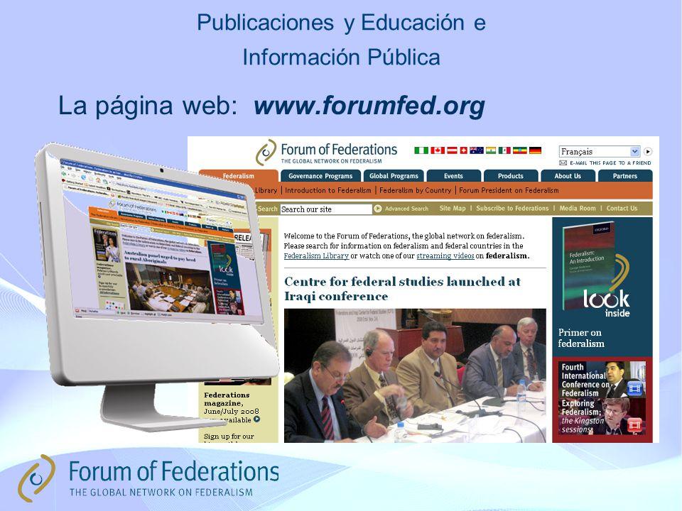 Publicaciones y Educación e Información Pública La página web: www.forumfed.org