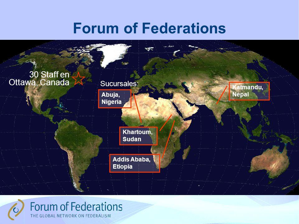 Forum of Federations 30 Staff en Ottawa, Canada Abuja, Nigeria Khartoum, Sudan Addis Ababa, Etiopia Katmandu, Nepal Sucursales: