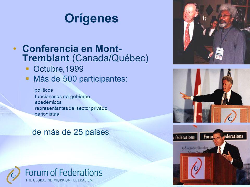 Orígenes Conferencia en Mont- Tremblant (Canada/Québec) Octubre,1999 Más de 500 participantes: políticos funcionarios del gobierno académicos representantes del sector privado periodistas de más de 25 países