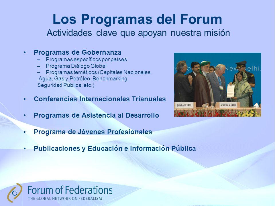 Programas de Gobernanza –Programas específicos por países –Programa Diálogo Global –Programas temáticos (Capitales Nacionales, Agua, Gas y Petróleo, Benchmarking, Seguridad Publica, etc.) Conferencias Internacionales Trianuales Programas de Asistencia al Desarrollo Programa de Jóvenes Profesionales Publicaciones y Educación e Información Pública Los Programas del Forum Actividades clave que apoyan nuestra misión