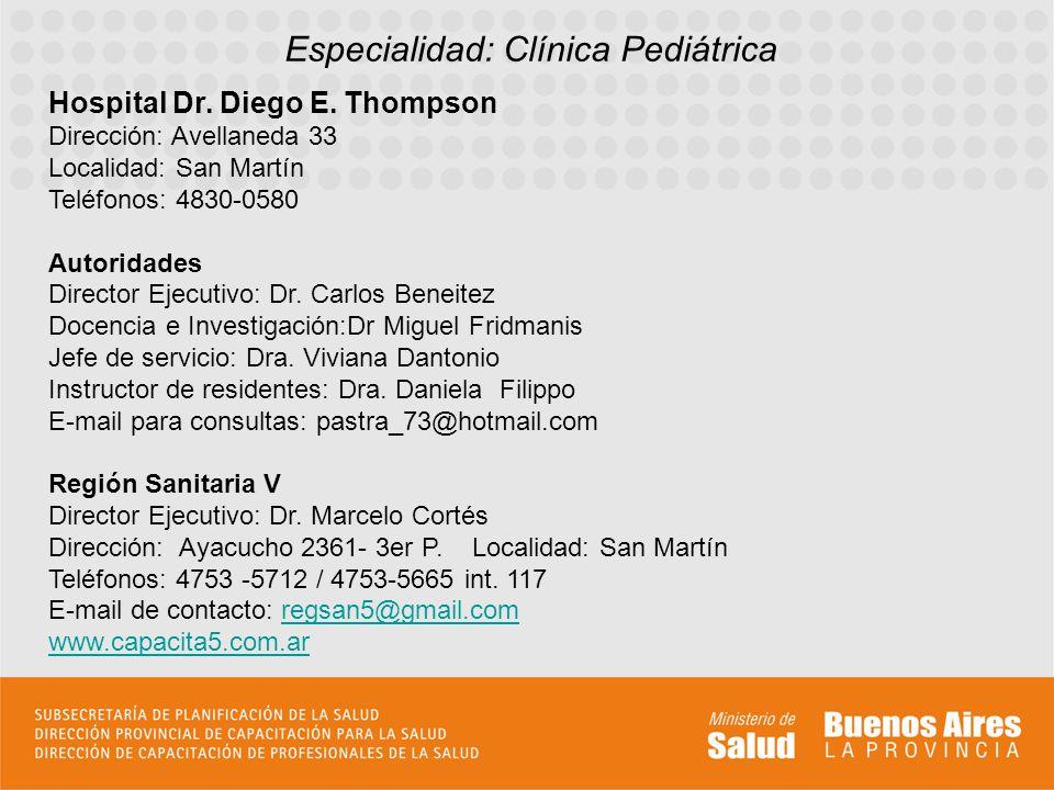 Especialidad: Clínica Pediátrica Hospital Dr. Diego E. Thompson Dirección: Avellaneda 33 Localidad: San Martín Teléfonos: 4830-0580 Autoridades Direct